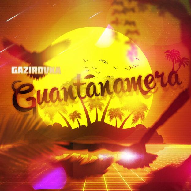 GAZIROVKA - Guantanamera